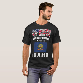 American by Birth Proudly Raised in Idaho Flag T-Shirt