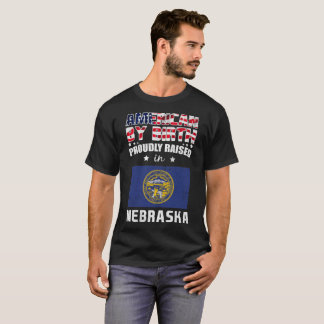 American by Birth Proudly Raised in Nebraska Flag T-Shirt