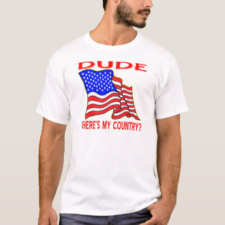 American Flag Dude Where's My Country? T-Shirt
