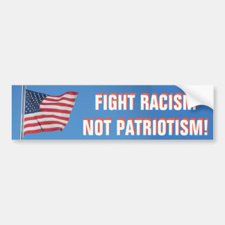 American Flag Fight Racism Not Patriotism Bumper Sticker