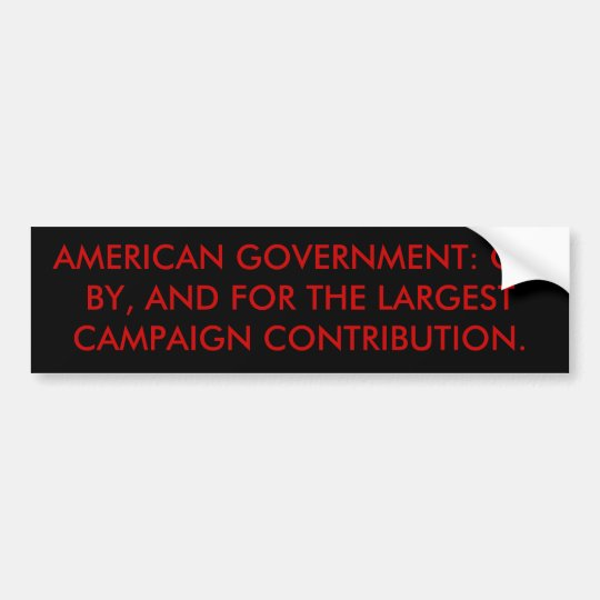 AMERICAN GOVERNMENT: OF, BY, AND FOR THE LARGES... BUMPER STICKER