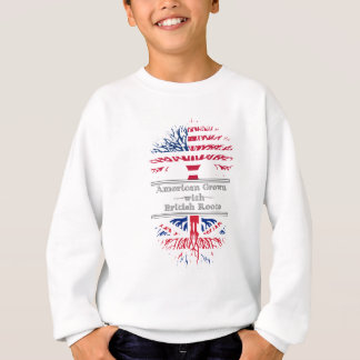 American Grown With British Roots Great Gift Sweatshirt