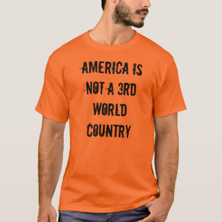 American Is Not A 3rd World Country T-Shirt
