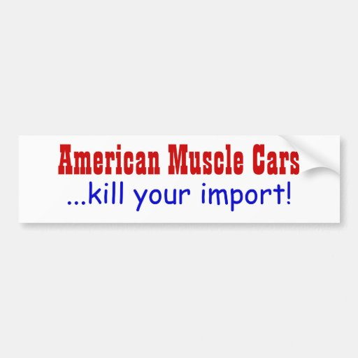 American Muscle Cars ...kill your import! Bumper Sticker