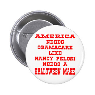 American Needs ObamaCare Like Pelosi A Mask 2 Inch Round Button