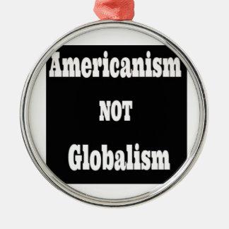 Americanism, NOT Globalism Metal Ornament