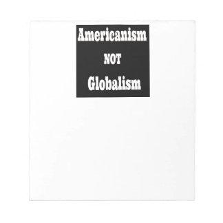 Americanism, NOT Globalism Notepad