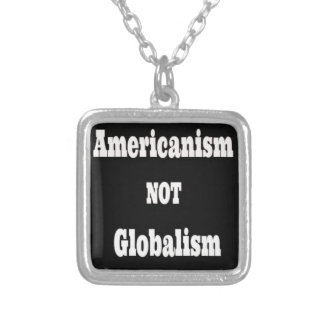 Americanism, NOT Globalism Silver Plated Necklace