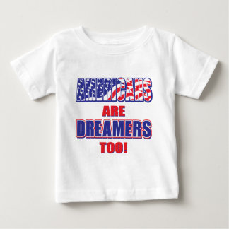 Americans are Dreamers too! Baby T-Shirt