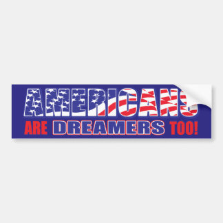 Americans are Dreamers too! Bumper Sticker