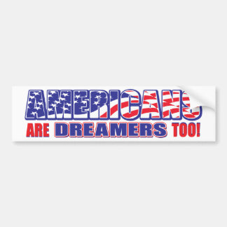 Americans-are-Dreamers-too Bumper Sticker