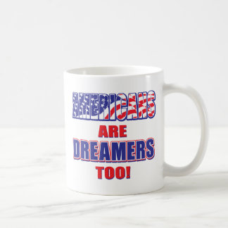 Americans are Dreamers too! Coffee Mug