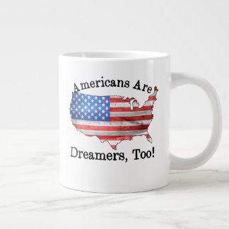Americans Are Dreamers Too Large Coffee Mug