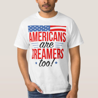 Americans Are Dreamers Too Pro Donald Trump Quote T-Shirt