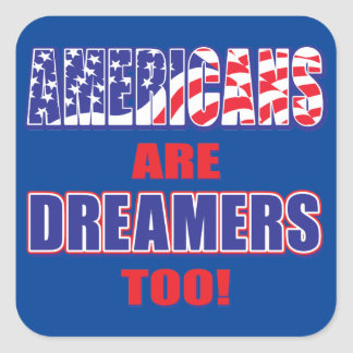 Americans-are-Dreamers-too Square Sticker