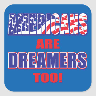 Americans are Dreamers too! Square Sticker