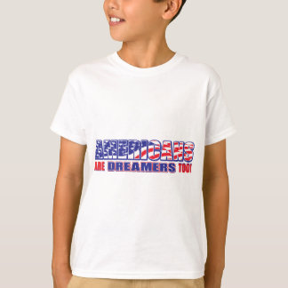 Americans are Dreamers too! T-Shirt