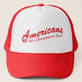 Americans are Dreamers Too ! Trucker Hat