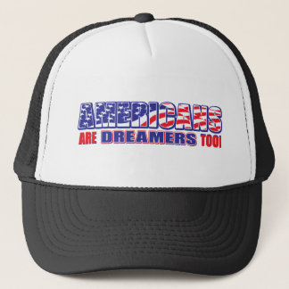 Americans are Dreamers too! Trucker Hat