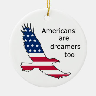 Americans Are Dreamers Too, USA, patriots, flag Ceramic Ornament