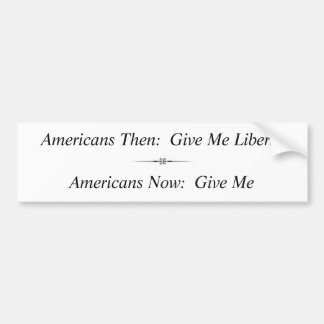 Americans Then:  Give Me Liberty ... Bumper Sticker