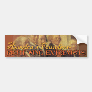 America's Founding Fathers: Right Wing Extremists Bumper Sticker