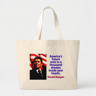 America's Future Rests  - Ronald Reagan Large Tote Bag
