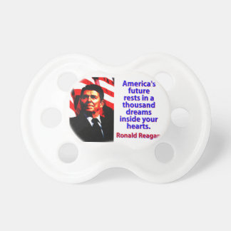 America's Future Rests  - Ronald Reagan Pacifiers