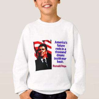 America's Future Rests  - Ronald Reagan Sweatshirt