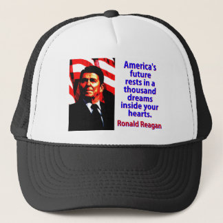 America's Future Rests  - Ronald Reagan Trucker Hat