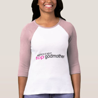 Americas Next Top Godmother T Shirts