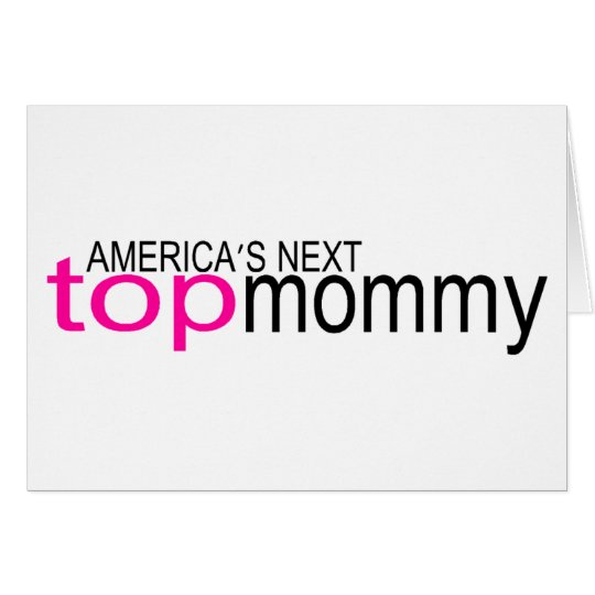 Americas Next Top Mommy Card
