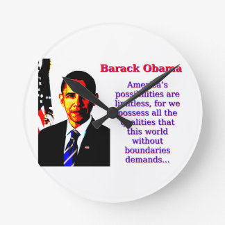 America's Possibilities Are Limitless - Barack Oba Round Clock