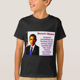 America's Possibilities Are Limitless - Barack Oba T-Shirt