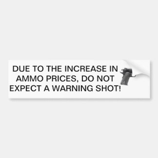 Ammo is expensive, conserve bullets. bumper sticker