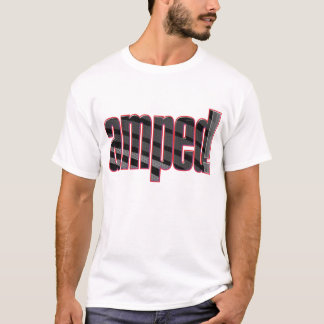 Amped! Slang for cool, awesome, excited. T-Shirt