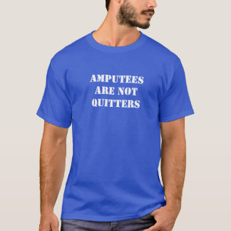 Amputees are not quitters T-Shirt