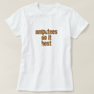 Amputees Do ItBest T-Shirt