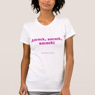 Amuck, amuck, amuck! T-Shirt