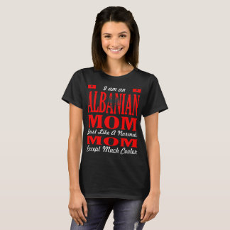 An Albanian Mom Like Normal Mom Much Cooler Tshirt