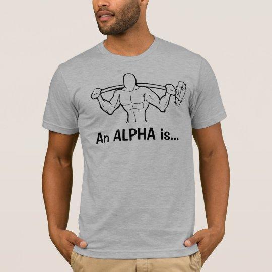 An ALPHA is... T-Shirt