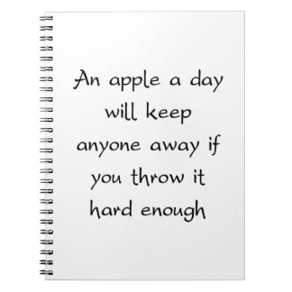 An Apple A Day Will Keep Everyone Away Notebooks