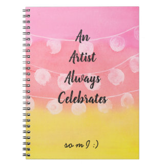 An Artist Always Celebrates Note Book