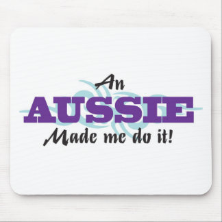 An Aussie Made me ... Mouse Pad