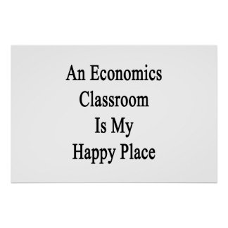 An Economics Classroom Is My Happy Place Poster