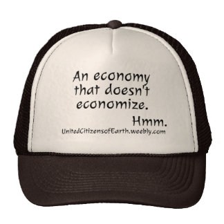 An Economy that doesn't Economize. Trucker Hat