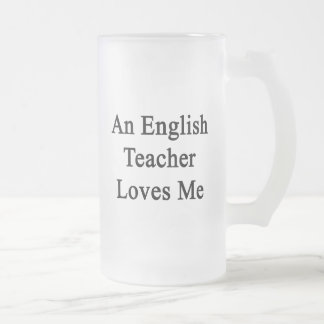 An English Teacher Loves Me Frosted Glass Beer Mug
