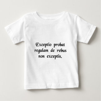 An exception establishes the rule as to..... baby T-Shirt