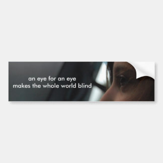 an eye for an eye makes the whole world blind bumper sticker