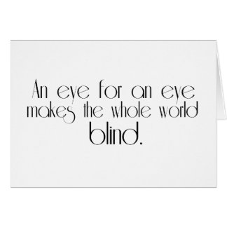 An Eye For An Eye Makes The Whole World Blind Card